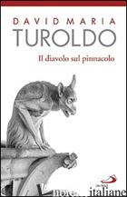 DIAVOLO SUL PINNACOLO. LE TENTAZIONI DI GESU' (IL) - TUROLDO DAVID MARIA