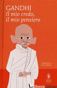 MIO CREDO, IL MIO PENSIERO (IL) - GANDHI MOHANDAS KARAMCHAND