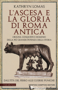 ASCESA E LA GLORIA DI ROMA ANTICA. ORIGINI, CONQUISTE E DOMINIO DELLA PIU' GRAND - LOMAS KATHRYN