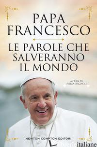 PAROLE CHE SALVERANNO IL MONDO (LE) - FRANCESCO (JORGE MARIO BERGOGLIO); SPAGNOLI P. (CUR.)