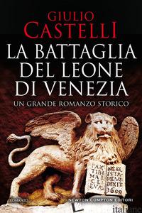 BATTAGLIA DEL LEONE DI VENEZIA (LA) - CASTELLI GIULIO
