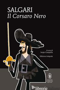 CORSARO NERO (IL) - SALGARI EMILIO; CAMPAILLA S. (CUR.)