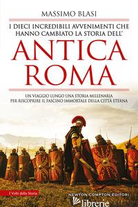 DIECI INCREDIBILI AVVENIMENTI CHE HANNO CAMBIATO LA STORIA DELL'ANTICA ROMA (I) - BLASI MASSIMO