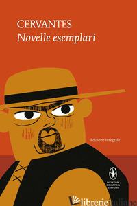 NOVELLE ESEMPLARI. EDIZ. INTEGRALE - CERVANTES MIGUEL DE; BERNA C. (CUR.)