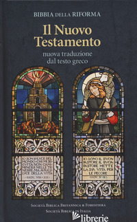 BIBBIA DELLA RIFORMA. IL NUOVO TESTAMENTO. NUOVA TRADUZIONE DAL TESTO GRECO - AA.VV.