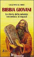 BIBBIA GIOVANI. LA STORIA DELLA SALVEZZA RACCONTATA AI RAGAZZI - DE ROMA GIUSEPPINO
