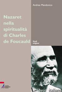 NAZARETH NELLA SPIRITUALITA' DI CHARLES DE FOUCAULD. UN LUOGO, UN'ESPERIENZA, UN - MANDONICO ANDREA