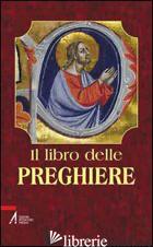 LIBRO DELLE PREGHIERE. «VOI DUNQUE PREGATE COSI... » (MT 6,9) (IL) - TOLLARDO G. (CUR.)