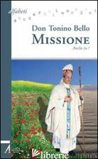 MISSIONE. ANCHE TU! - BELLO ANTONIO; BRUCOLI R. (CUR.); FERRARESSO L. (CUR.)
