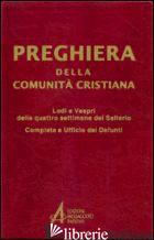 PREGHIERA DELLA COMUNITA' CRISTIANA. LODI E VESPRI DELLE QUATTRO SETTIMANE DEL S - AA.VV.