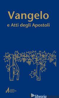 VANGELO E ATTI DEGLI APOSTOLI - POPPI A. (CUR.)