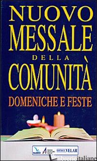 NUOVO MESSALE DELLA COMUNITA'. DOMENICHE E FESTE - CENTRO EVANGELIZZAZIONE E CATECHESI «DON BOSCO» (CUR.)