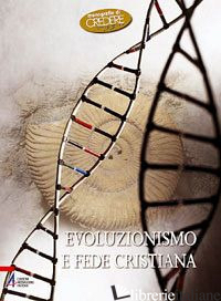 EVOLUZIONISMO E FEDE CRISTIANA - AA. VV.