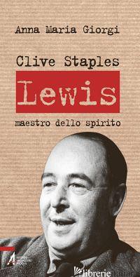 CLIVE STAPLES LEWIS. MAESTRO DELLO SPIRITO - GIORGI ANNA MARIA