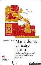 MARIA DONNA E MADRE DI TUTTI. MEDITAZIONI A PARTIRE DAL CAPITOLO VIII DELLA LUME - RUCCIA ANTONIO
