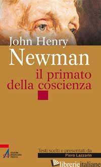JOHN HENRY NEWMAN. IL PRIMATO DELLA COSCIENZA - LAZZARIN PIERO