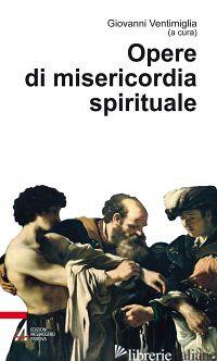 OPERE DI MISERICORDIA SPIRITUALE - VENTIMIGLIA G. (CUR.)