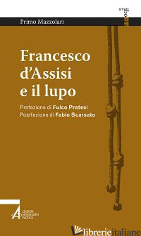 FRANCESCO D'ASSISI E IL LUPO - MAZZOLARI PRIMO; SCARSATO F. (CUR.)