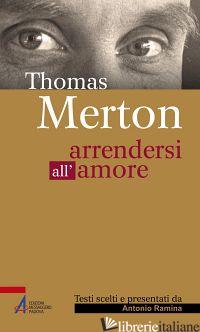 THOMAS MERTON. ARRENDERSI ALL'AMORE - RAMINA ANTONIO