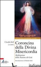 CORONCINA DELLA DIVINA MISERICORDIA. MEDITAZIONE DELLA PASSIONE DI GESU' - KOLL C. (CUR.)
