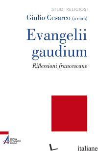 EVANGELII GAUDIUM. RIFLESSIONI FRANCESCANE - CESAREO G. (CUR.)