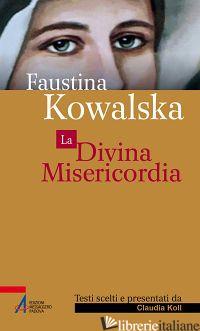 DIVINA MISERICORDIA (LA) - KOWALSKA M. FAUSTINA; KOLL C. (CUR.)