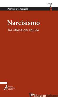 NARCISISMO. TRE RIFLESSIONI LIQUIDE - MANGANARO PATRIZIA