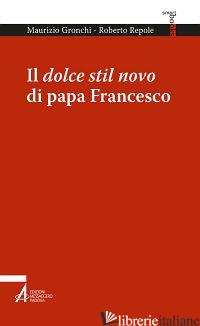 DOLCE STIL NOVO DI PAPA FRANCESCO (IL) - GRONCHI MAURIZIO; REPOLE ROBERTO