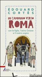 IN CAMMINO VERSO ROMA CON LE FIGLIE, L'ASINO OCTAVE E IL NOSTRO SOGNO - CORTES EDOUARD