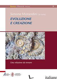 EVOLUZIONE E CREAZIONE. UNA RELAZIONE DA RITROVARE - MORANDINI S. (CUR.)
