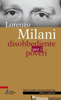 DISOBBEDIENTE PER I POVERI. TESTI SCELTI - MILANI LORENZO; LAZZARIN P. (CUR.)