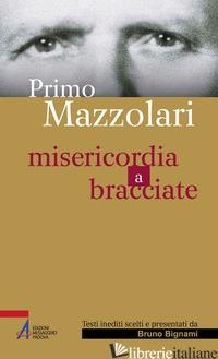 PRIMO MAZZOLARI. MISERICORDIA A BRACCIATE - BIGNAMI B. (CUR.)