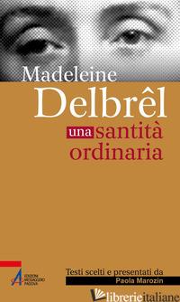 MADELEIN DELBREL. UNA SANTITA' ORDINARIA - MAROZIN P. (CUR.)