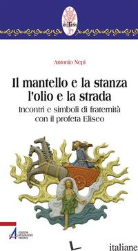 MANTELLO E LA STANZA L'OLIO E LA STRADA. INCONTRI E SIMBOLI DI FRATERNITA' CON I - NEPI ANTONIO