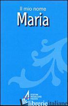 MARIA. IL MIO NOME - FILLARINI CLEMENTE; LAZZARIN PIERO