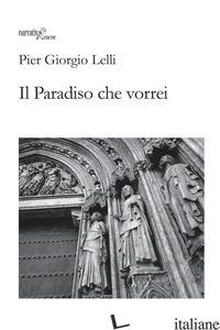 PARADISO CHE VORREI (IL) - LELLI PIER GIORGIO