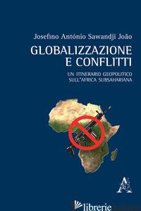 GLOBALIZZAZIONE E CONFLITTI. UN ITINERARIO GEOPOLITICO SULL'AFRICA SUBSAHARIANA - SAWANDJI JOAO JOSEFINO ANTONIO