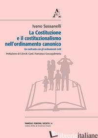 COSTITUZIONE E IL COSTITUZIONALISMO NELL'ORDINAMENTO CANONICO. UN CONFRONTO CON  - SASSANELLI IVANO
