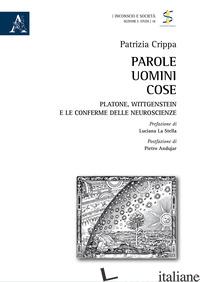 PAROLE UOMINI COSE. PLATONE, WITTGENSTEIN E LE CONFERME DELLE NEUROSCIENZE - CRIPPA PATRIZIA