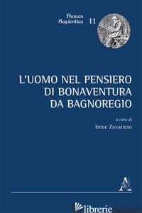 UOMO NEL PENSIERO DI BONAVENTURA DA BAGNOREGIO (L') - ZAVATTERO I. G. (CUR.)