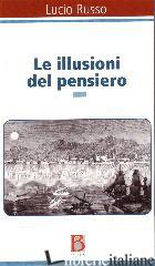 ILLUSIONI DEL PENSIERO. LA PSICOANALISI TRA RAGIONE E FOLLIA (LE) - RUSSO LUCIO