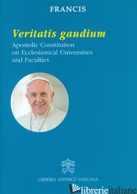 VERITATIS GAUDIUM. APOSTOLIC CONSTITUTION ON ECCLESIASTICAL UNIVERSITIES AND FAC - FRANCESCO (JORGE MARIO BERGOGLIO)