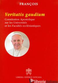 VERITATIS GAUDIUM. CONSTITUTION APOSTOLIQUE SUR LES UNIVERSITES ET LES FACULTES  - FRANCESCO (JORGE MARIO BERGOGLIO)