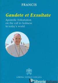 GAUDETE ET EXSULTATE. APOSTOLIC EXHORTATION ON THE CALL TO HOLINESS IN TODAY'S W - FRANCESCO (JORGE MARIO BERGOGLIO)