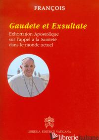 GAUDETE ET EXSULTATE. EXHORTATION APOSTOLIQUE SUR L'APPEL A' LA SAINTETE' DANS L - FRANCESCO (JORGE MARIO BERGOGLIO)