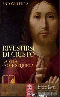 RIVESTIRSI DI CRISTO. LA VITA COME SEQUELA - PITTA ANTONIO