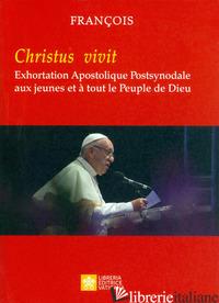 «CHRISTUS VIVIT». EXHORTATION APOSTOLIQUE POST-SYNODALE AUX JEUNES ET A' TOUT LE - FRANCESCO (JORGE MARIO BERGOGLIO)