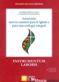 AMAZONIA: NUEVOS CAMINOS PARA LA IGLESIA Y PARA UNA ECOLOGIA INTEGRAL. INSTRUMEN - SINODO DEI VESCOVI (CUR.)