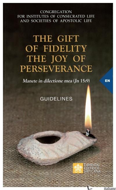 GIF OF FIDELITY. THE JOY OF PERSEVERANCE. GUIDELINES (THE) - CONGREGAZIONE PER GLI ISTITUTI DI VITA CONSACRATA E LE SOCIETA' DI VITA APOSTOLI
