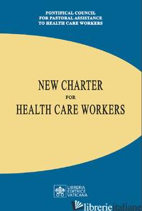 NEW CHARTER FOR HEALTH CARE WORKERS - PONTIFICIO CONSIGLIO PER LA PASTORALE DELLA SALUTE (CUR.)